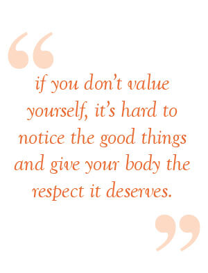 if you don't value yourself, it's hard to notice good things and give your body the respect it deserves